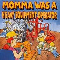 Momma Was a Heavy Equipment Operato