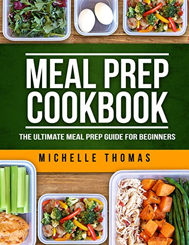『Meal Prep Cookbook: The Ultimate Meal Prep Guide for Beginners. Over 100 Quick, Wholesome and Delicious Recipes for Weight Loss and Clean Eating (Plan ahead, batch cooking recipes) (English Edition)』のトップ画像