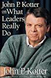 John P. Kotter on What Leaders Really Do (Harvard Business Review Book)