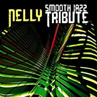 Nelly Smooth Jazz Tribute