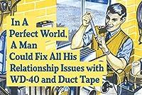 ポスター Foundry A Man Could Fix His Relationship with WD40 & ダクトテープ レトロ 24x16 inches 344915