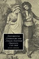 Sentimental Literature and Anglo-Scottish Identity, 1745-1820 (Cambridge Studies in Romanticism) by Juliet Shields(2015-05-21)