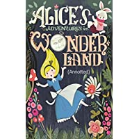 Alice's Adventures in Wonderland: (Annotted) (English Edition)