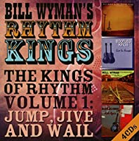 The Kings of Rhythm, Volume 1: Jump Jive and Wail by Bill Wyman's Rhythm Kings