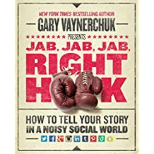 Jab, Jab, Jab, Right Hook: How to Tell Your Story in a Noisy, Social World