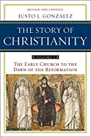 Story of Christianity: Volume 1, The: The Early Church to the Dawn of the Reformation (The Story of Christianity)
