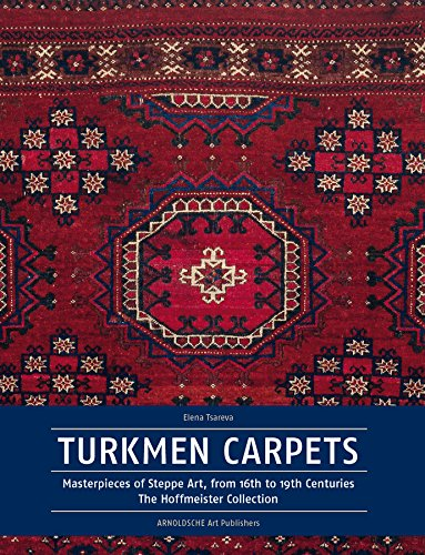Turkmen Carpets: Masterpieces of Steppe Art, From the 16th to the 19th Century; The Hoffmeister Collection