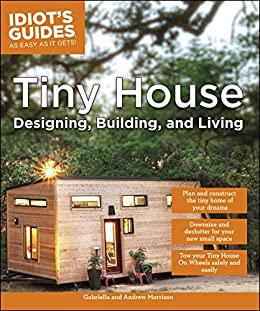 [Morrison, Andrew, Morrison, Gabriella]のTiny House Designing, Building, & Living (Idiot's Guides) (English Edition)