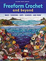 Freeform Crochet and Beyond: Bags, Cushions, Hats, Scarves, and More (Milner Craft Series)