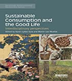 Sustainable Consumption and the Good Life: Interdisciplinary perspectives (Routledge Environmental Humanities) (English Edition) 画像