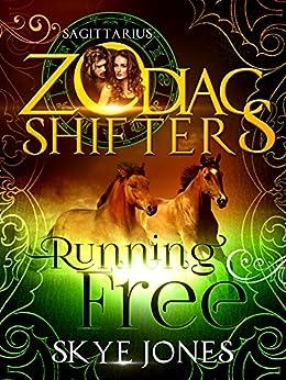 Running Free: A Zodiac Shifters Paranormal Romance: Sagittarius by [Jones, Skye , Shifters, Zodiac]