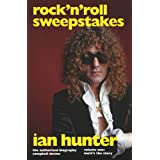 Rock'n'Roll Sweepstakes: The Official Biography of Ian Hunter
