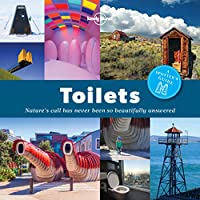 Toilets: A Spotter's Guide: Nature's call has never been so beautifully answered (Lonely Planet)