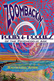 ZOOMBACKIN: Poetry & Doodles of the Psychedelic Age by [Ayre, Sayward]