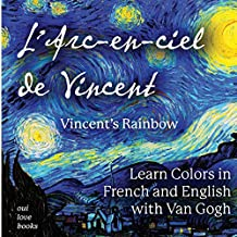 L'Arc-En-Ciel de Vincent / Vincent's Rainbow: Learn Colors in French and English with Van Gogh