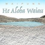 He Aloha Waiau