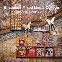 Encaustic Mixed Media Collage: One Artist's Approach