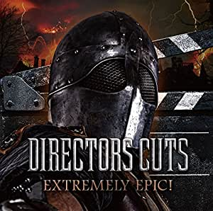 Directors Cuts-EXTREMELY EPIC!
