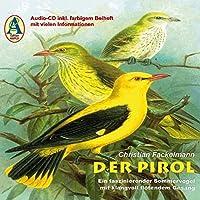 Der Pirol: Vogelportraet mit Gesaengen und Rufen eines faszinierenden Sommervogels