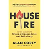House FIRE [Financial Independence, Retire Early]: How to Be a Red-Hot Real Estate Millionaire with a Wealth of Time and Mone