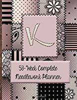 """K:  53-Week Complete Needlework Planner: """"Sew"""" Much Fun  Monogram Needlework Planner with 2:3 and 4:5 Graph Paper - and a Page for Notes"""