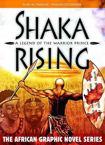 Shaka Rising: A Legend of the Warrior Prince (The African Graphic Novel Series)