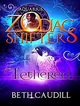 Tethered: A Zodiac Shifters Paranormal Romance: Aquarius (Willows Haven Book 1) by [Caudill, Beth, Shifters, Zodiac]