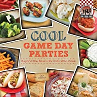 Cool Game Day Parties: Beyond the Basics for Kids Who Cook (Cool Young Chefs)