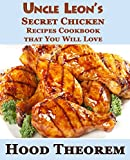 Uncle Leon's Secret Chicken Recipes Cookbook that You Will Love (Hood Theorem Cookbook Series) (English Edition)