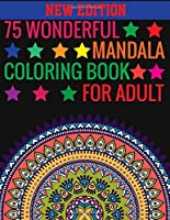 75 Wonderful Mandalas Coloring Book For Adult: 75 Wonderful Mandalas Coloring Book: 140 Page with one side 75 mandalas illustration Adult Coloring Book 75 ... ... book over 75 brilliant designs to color