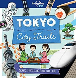 [Kids, Lonely Planet, Claybourne, Anna]のCity Trails - Tokyo (Lonely Planet Kids) (English Edition)