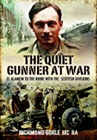 The Quiet Gunner at War: El Alamein to the Rhine With the Scottish Divisions