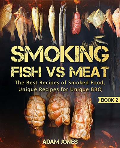 Smoking Fish vs Meat: The Best Recipes Of Smoked Food, Unique Recipes for Unique BBQ (Book 2): [Top Delicious Barbecue Recipes, Smoker Cookbook, Unique ... Recipes of Smoked Fish] (English Edition)