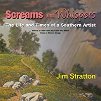 Screams and Whispers: The Life and Times of a Southern Artist