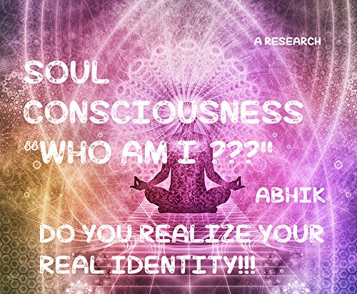 """Soul Consciousness """"Who AM I?"""": Do You Realize Your Real Identity (English Edition)"""