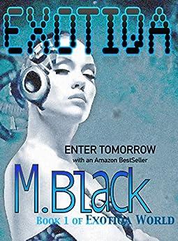 EXOTIQA (YA Robot Cyberpunk Dystopia) (Divergent meets Freelancer) (EXOTIQA WORLD Book 1) by [Black, M]