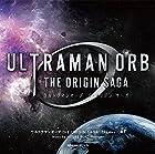 ウルトラマンオーブ THE ORIGIN SAGA – Themes –(吽)