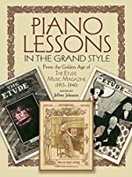 Piano Lessons in the Grand Style: From the Golden Age of The Etude Music Magazine (1913-1940)