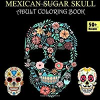 Mexican Sugar Skull Adult Coloring Book - 50+ Designs for Stress Relief: Stay Young - Energize the Mind - Inspire [並行輸入品]