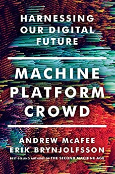 Machine, Platform, Crowd: Harnessing Our Digital Future by [McAfee, Andrew, Brynjolfsson, Erik]