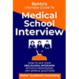 BeMo's Ultimate Guide to Medical School Interview: How to Ace Your Med School Interview without Memorizing any Sample Questio