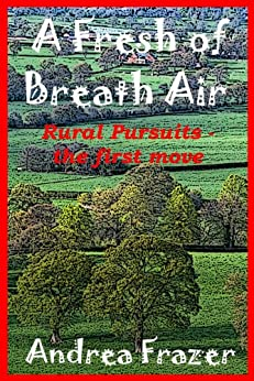 A Fresh of Breath Air (Rural Pursuits - The first move Book 1) by [Frazer, Andrea]