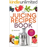 The Juicing Recipes Book: 150 Healthy Recipes to Unleash Nutritional Power