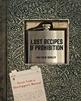 Lost Recipes of Prohibition: Notes from a Bootlegger's Manual