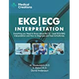 EKG/ECG Interpretation: Everything you Need to Know about the 12-Lead ECG/EKG Interpretation and How to Diagnose and Treat Ar