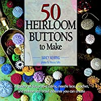 50 Heirloom Buttons to Make: A gallery of decorative fabric, needle-lace, crochet, and ribbon and braid closures you can create