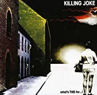 Whats This for by KILLING JOKE (2005-07-11)