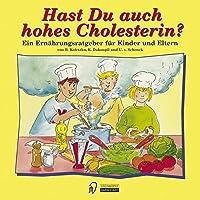 Hast Du auch hohes Cholesterin?: Ein Ernaehrungsratgeber fuer Kinder und Eltern