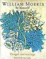 William Morris by Himself: Designs and Writings (By Himself Series)