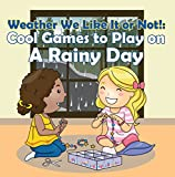 Weather We Like It or Not!: Cool Games to Play on A Rainy Day: Weather for Kids - Earth Sciences (Children's Weather Books) (English Edition) 画像